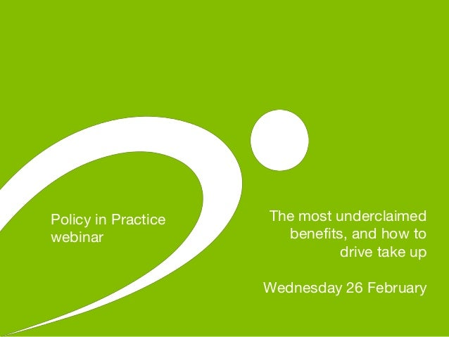 The most underclaimed benefits, and how to drive take up Wednesday 26 February Policy in Practice webinar