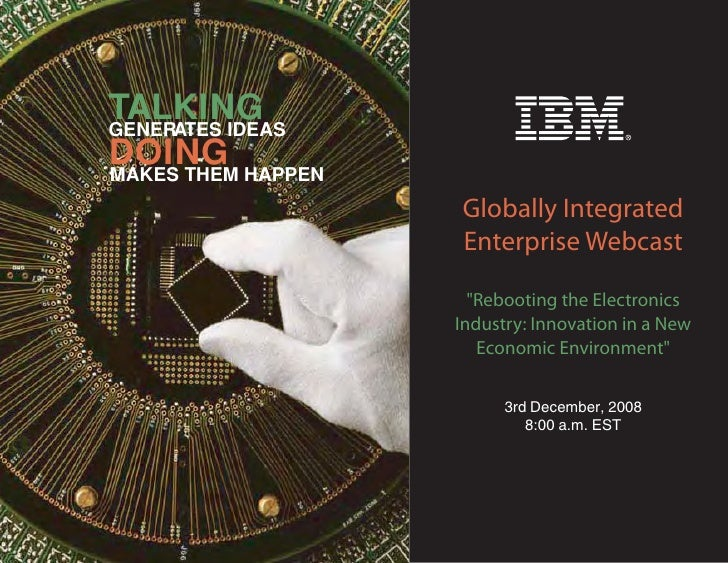TALKING GENERATES IDEAS DOING HAPPEN MAKES THEM                   Globally Integrated                   Enterprise Webcast...