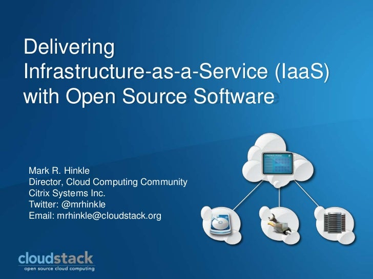 Delivering Infrastructure-as-a-Service (IaaS) with Open Source Software<br />Mark R. Hinkle<br />Director, Cloud Computing...