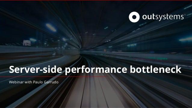 Server-side performance bottleneck Webinar with Paulo Garrudo