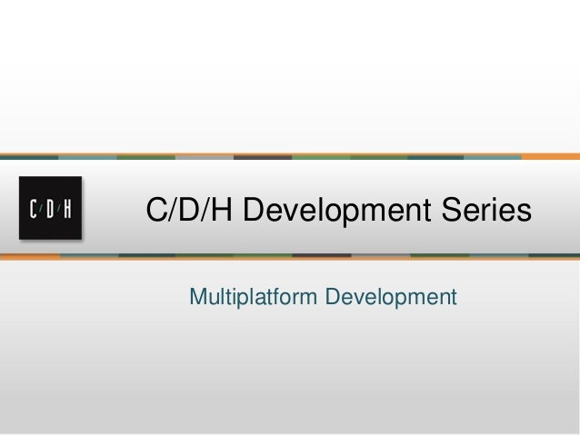 Multiplatform DevelopmentC/D/H Development Series