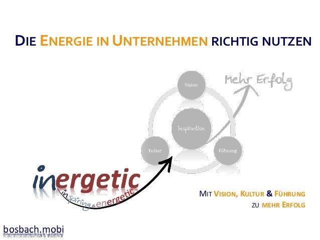 DIE ENERGIE IN UNTERNEHMEN RICHTIG NUTZEN  MIT VISION, KULTUR & FÜHRUNG ZU MEHR ERFOLG  bosbach.mobi Unternehmensentwicklu...
