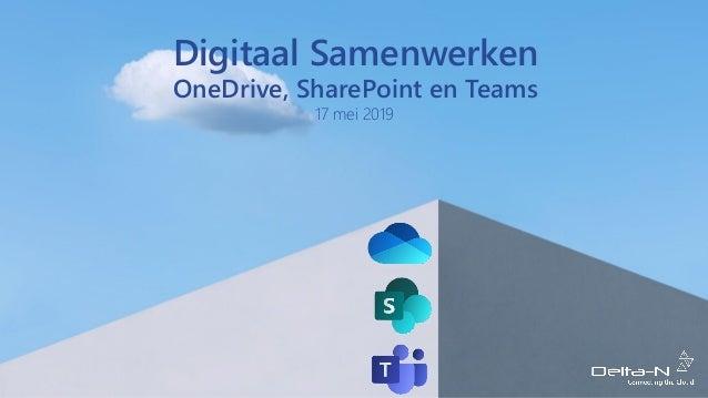 Digitaal Samenwerken 17 mei 2019 OneDrive, SharePoint en Teams