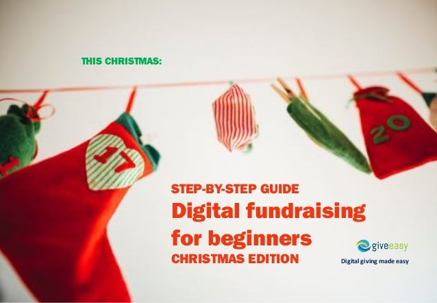 Digital	giving	made	easy STEP-BY-STEP GUIDE Digital fundraising for beginners CHRISTMAS EDITION THIS CHRISTMAS: