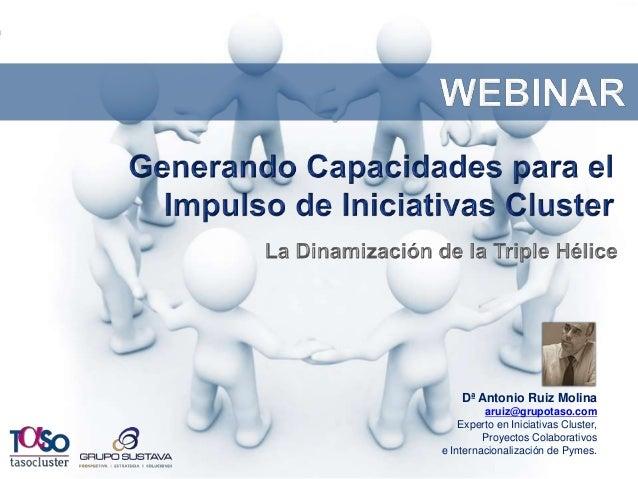 Dª Antonio Ruiz Molina  aruiz@grupotaso.com  Experto en Iniciativas Cluster,  Proyectos Colaborativos  e Internacionalizac...