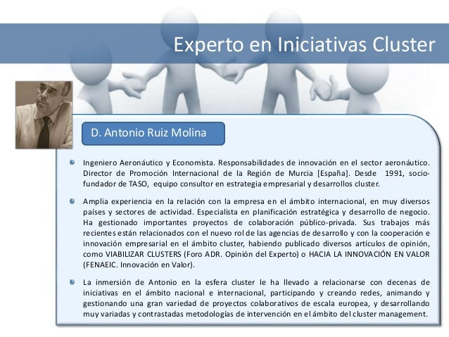 Experto en Iniciativas Cluster  D. Antonio Ruiz Molina  Ingeniero Aeronáutico y Economista. Responsabilidades de innovació...