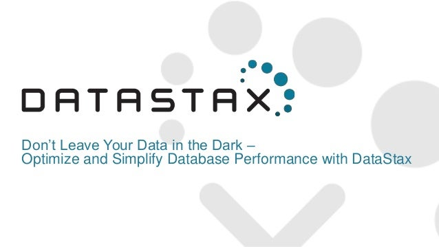 Don't Leave Your Data in the Dark – Optimize and Simplify Database Performance with DataStax