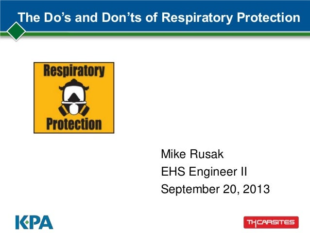 The Do's and Don'ts of Respiratory Protection Mike Rusak EHS Engineer II September 20, 2013