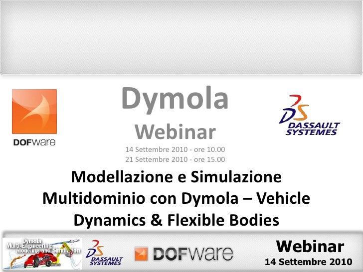 Dymola<br />Webinar<br />14 Settembre 2010 - ore 10.00<br />21 Settembre2010 - ore 15.00<br />Modellazione e Simulazione M...