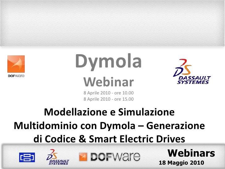 Dymola<br />Webinar<br />18 Maggio 2010 - ore 10.00<br />18 Maggio 2010 - ore 15.00<br />Modellazione e Simulazione Multid...