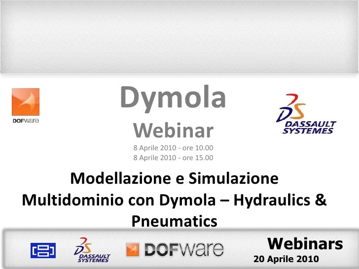 Dymola<br />Webinar<br />20Aprile 2010 - ore 10.00<br />20Aprile 2010 - ore 15.00<br />Modellazione e Simulazione Multidom...