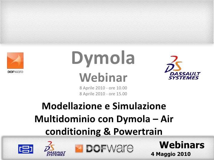 Dymola<br />Webinar<br />4 Maggio 2010 - ore 10.00<br />4 Maggio 2010 - ore 15.00<br />Modellazione e Simulazione Multidom...