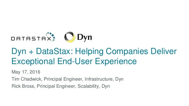 Dyn + DataStax: Helping Companies Deliver Exceptional End-User Experience May 17, 2016 Tim Chadwick, Principal Engineer, I...