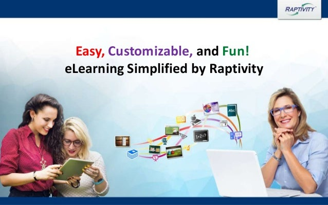 Copyright © 2016 Harbinger Knowledge Products Pvt. Ltd. All Rights Reserved. Easy, Customizable, and Fun! eLearning Simpli...