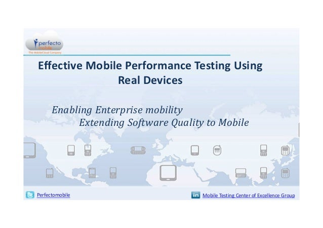 Effective Mobile Performance Testing Using Real Devices Enabling Enterprise mobility Extending Software Quality to Mobile ...