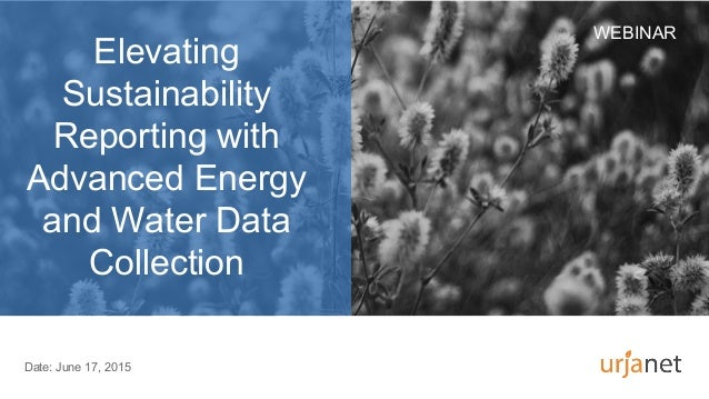 Elevating Sustainability Reporting with Advanced Energy and Water Data Collection WEBINAR Date: June 17, 2015