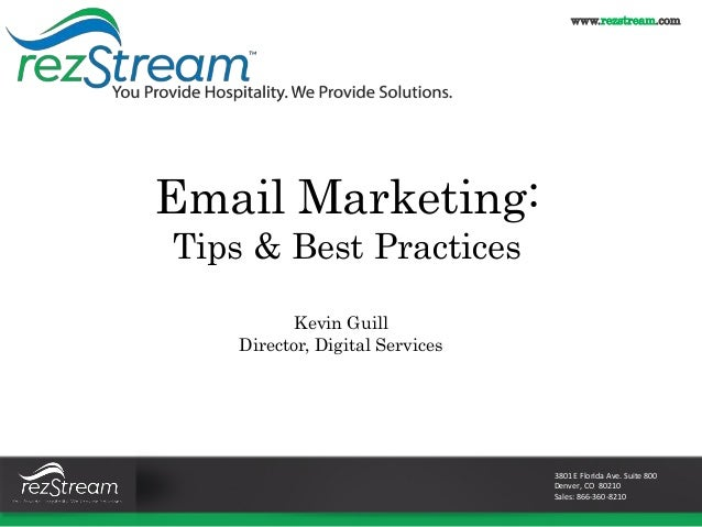 3801 E Florida Ave. Suite 800 Denver, CO 80210 Sales: 866-360-8210 Email Marketing: Tips & Best Practices Kevin Guill Dire...