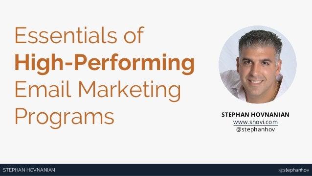 @stephanhovSTEPHAN HOVNANIAN Essentials of High-Performing Email Marketing Programs STEPHAN HOVNANIAN www.shovi.com @steph...