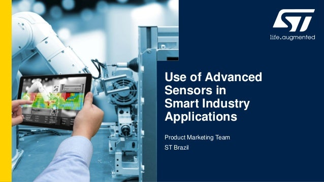 Use of Advanced Sensors in Smart Industry Applications Product Marketing Team ST Brazil