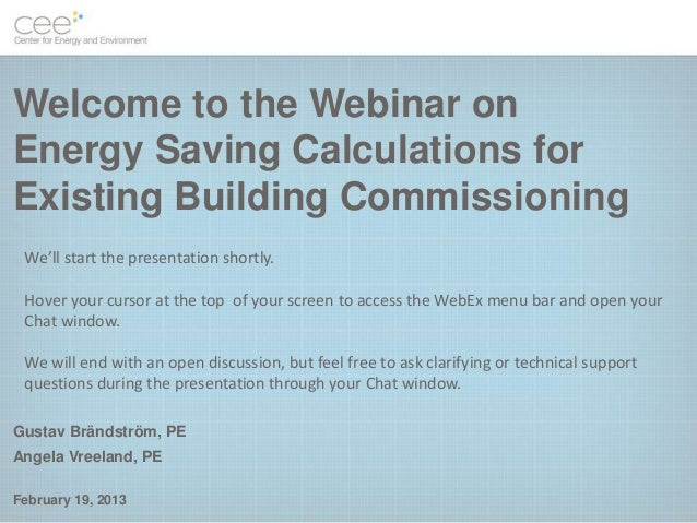 Welcome to the Webinar onEnergy Saving Calculations forExisting Building Commissioning We'll start the presentation shortl...