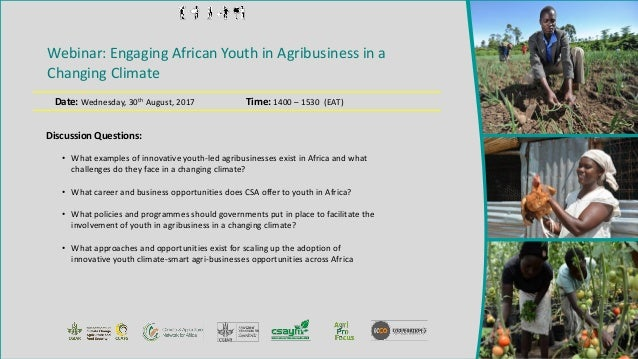 Webinar: Engaging African Youth in Agribusiness in a Changing Climate Date: Wednesday, 30th August, 2017 Time: 1400 – 1530...