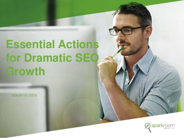 Essential Actions for Dramatic SEO Growth March 10, 2016