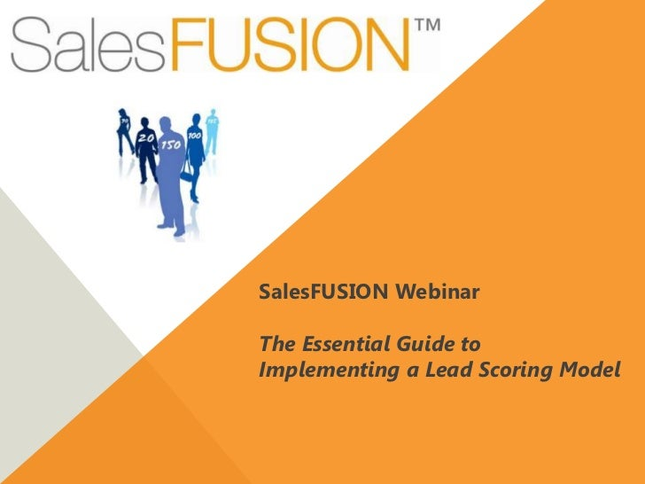 SalesFUSION WebinarThe Essential Guide toImplementing a Lead Scoring Model