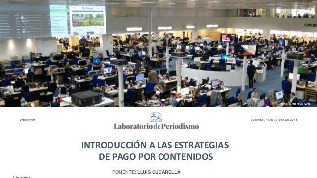 © Lluís 1 INTRODUCCIÓN A LAS ESTRATEGIAS DE PAGO POR CONTENIDOS PONENTE: LLUÍS CUCARELLA JUEVES, 7 DE JUNIO DE 2018WEBINAR...