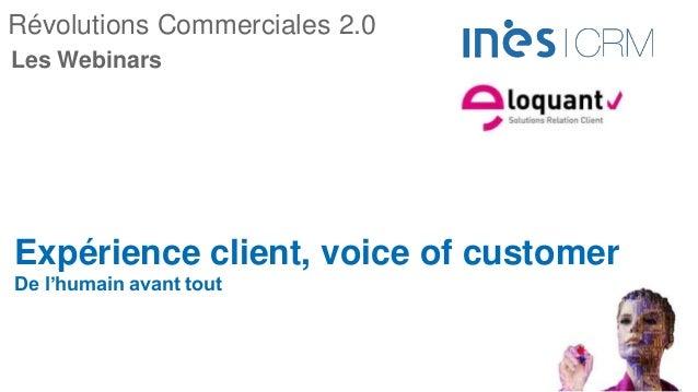 Révolutions Commerciales 2.0 Expérience client, voice of customer De l'humain avant tout Les Webinars