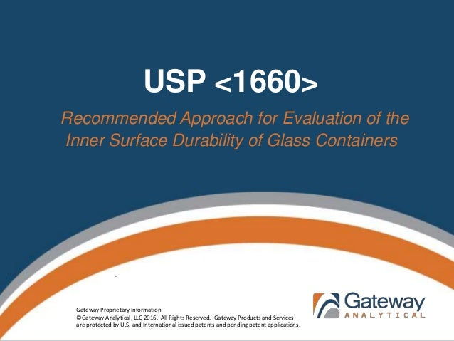USP <1660> Recommended Approach for Evaluation of the Inner Surface Durability of Glass Containers . Gateway Proprietary I...