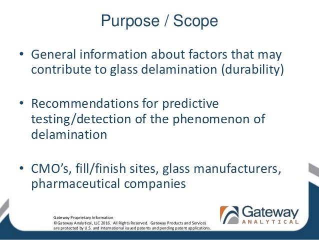Purpose / Scope • General information about factors that may contribute to glass delamination (durability) • Recommendatio...