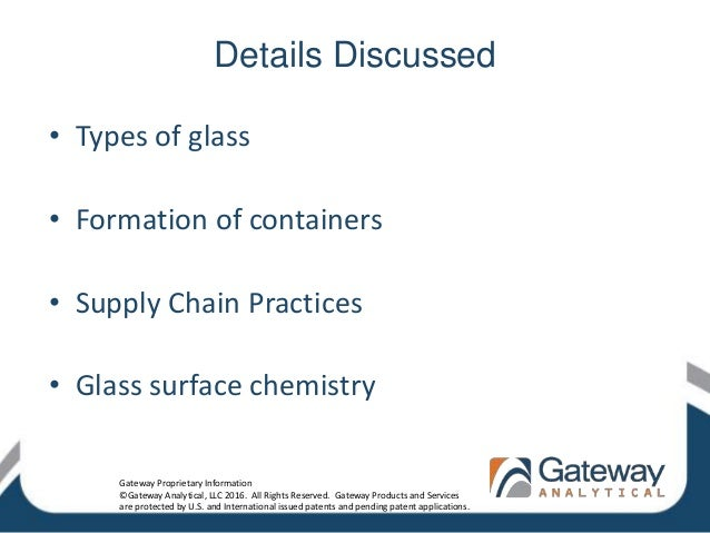 Details Discussed • Types of glass • Formation of containers • Supply Chain Practices • Glass surface chemistry Gateway Pr...