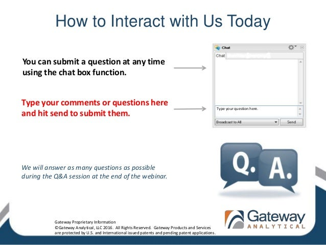 How to Interact with Us Today You can submit a question at any time using the chat box function. Type your comments or que...