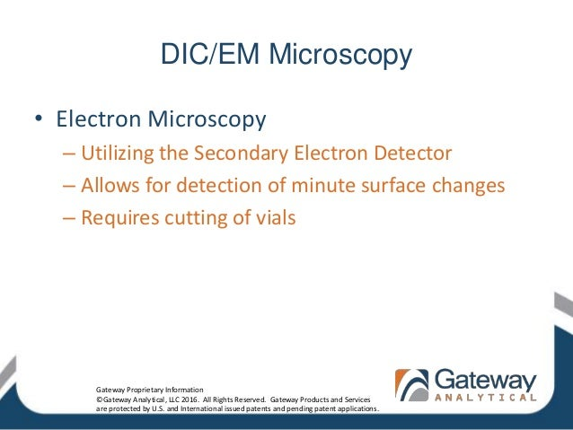 DIC/EM Microscopy • Electron Microscopy – Utilizing the Secondary Electron Detector – Allows for detection of minute surfa...