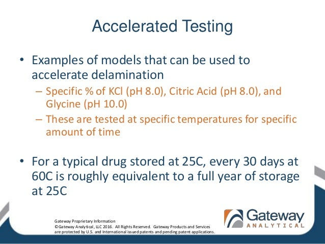 Accelerated Testing • Examples of models that can be used to accelerate delamination – Specific % of KCl (pH 8.0), Citric ...