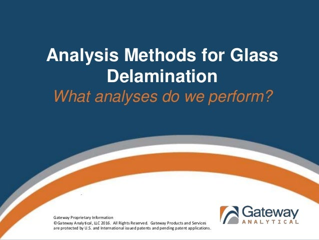 Analysis Methods for Glass Delamination What analyses do we perform? . Gateway Proprietary Information ©Gateway Analytical...