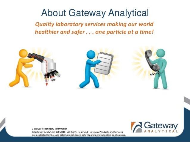 About Gateway Analytical Gateway Proprietary Information ©Gateway Analytical, LLC 2016. All Rights Reserved. Gateway Produ...
