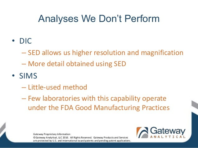 Analyses We Don't Perform • DIC – SED allows us higher resolution and magnification – More detail obtained using SED • SIM...