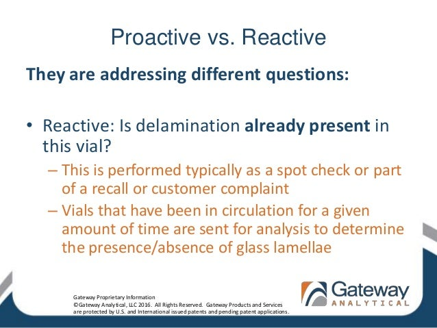 Proactive vs. Reactive They are addressing different questions: • Reactive: Is delamination already present in this vial? ...