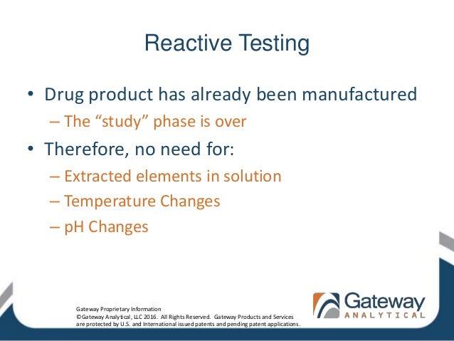 """Reactive Testing • Drug product has already been manufactured – The """"study"""" phase is over • Therefore, no need for: – Extr..."""
