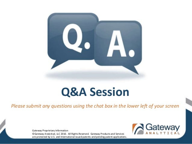 Q&A Session Please submit any questions using the chat box in the lower left of your screen Gateway Proprietary Informatio...
