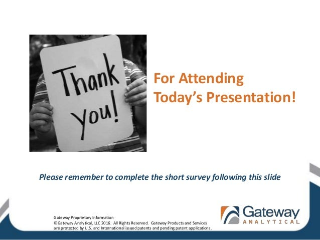 For Attending Today's Presentation! Please remember to complete the short survey following this slide Gateway Proprietary ...