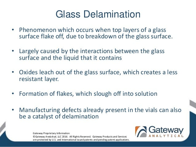 Glass Delamination • Phenomenon which occurs when top layers of a glass surface flake off, due to breakdown of the glass s...