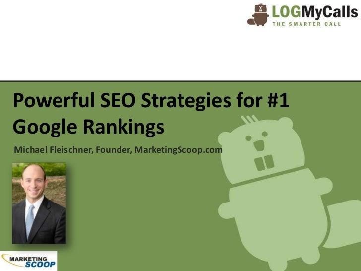 Powerful SEO Strategies for #1Google RankingsMichael Fleischner, Founder, MarketingScoop.com