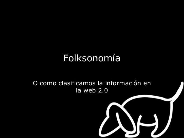O como clasificamos la información en la web 2.0 Folksonomía