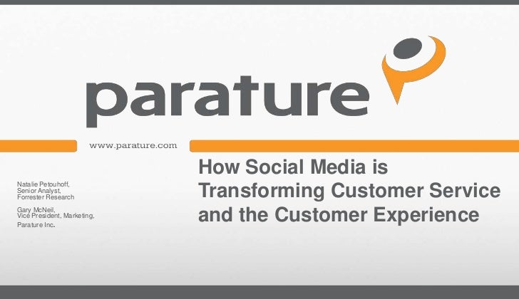 How Social Media isNatalie Petouhoff,Senior Analyst,Forrester Research           Transforming Customer ServiceGary McNeil,...