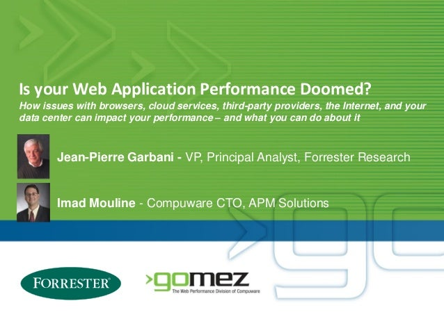 Is your Web Application Performance Doomed? Imad Mouline - Compuware CTO, APM Solutions Jean-Pierre Garbani - VP, Principa...