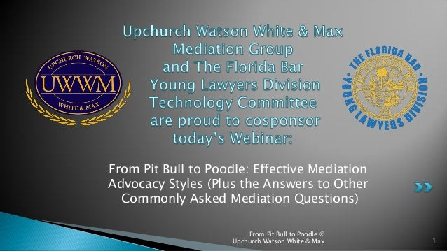 From Pit Bull to Poodle: Effective Mediation Advocacy Styles (Plus the Answers to Other Commonly Asked Mediation Questions...