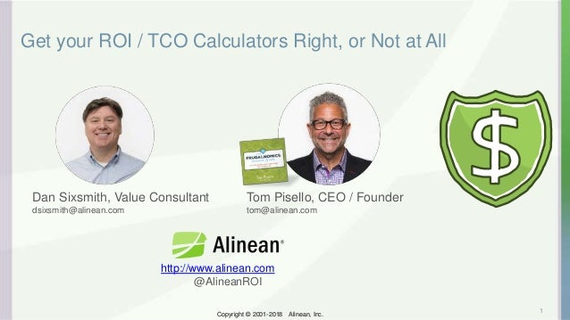 Copyright © 2001-2018 Alinean, Inc.Copyright © 2001-2018 Alinean, Inc. Get your ROI / TCO Calculators Right, or Not at All...