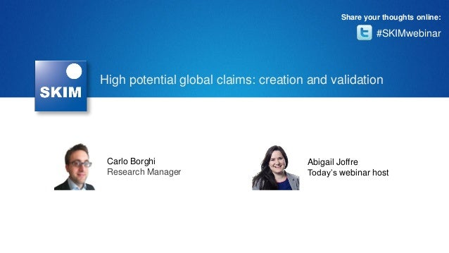 #SKIMwebinar Share your thoughts online: Carlo Borghi Research Manager Abigail Joffre Today's webinar host High potential ...